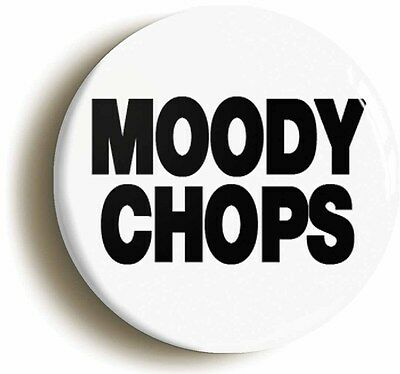 MOODY CHOPS BADGE BUTTON PIN (Size is 1inch/25mm diameter)