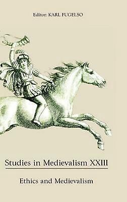 Studies in Medievalism XXIII: Ethics and Medievalism by Karl Fugelso (English) H