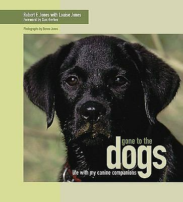 Robert F Jones - Gone To The Dogs (2004) - Used - Trade Cloth (Hardcover)