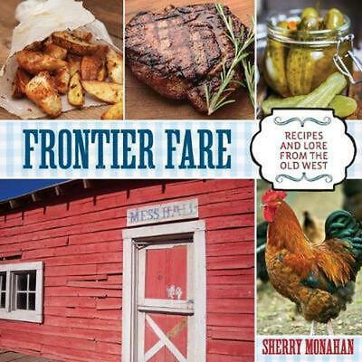 Frontier Fare: Recipes and Lore from the Old West by Sherry Monahan (English) Pa