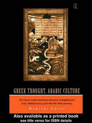 Greek Thought, Arabic Culture: The Graeco-Arabic Translation Movement in Baghdad