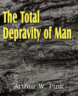 The Total Depravity of Man by Arthur W. Pink (English) Paperback Book