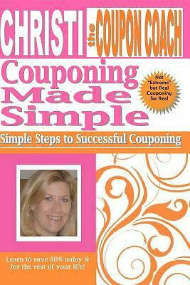 Christi the Coupon Coach - Couponing Made Simple: Simple Steps to Successful Co