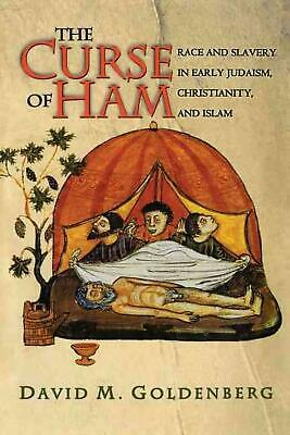 The Curse of Ham: Race and Slavery in Early Judaism, Christianity, and Islam by