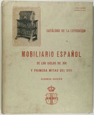 Antique Spanish Furniture -the 1918 Exhibition of 15th 16th 18th Century Pieces