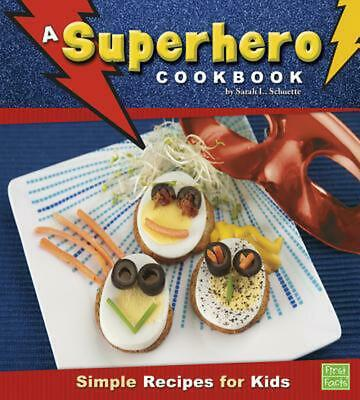 A Superhero Cookbook: Simple Recipes for Kids by Sarah L. Schuette (English) Lib