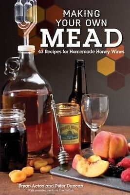 NEW Making Your Own Mead: 43 Recipes for Homemade Honey Wine by Bryan Acton Pape