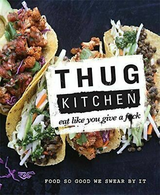 Thug Kitchen: Eat Like You Give a F**k by Thug Kitchen