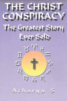 The Christ Conspiracy: The Greatest Story Ever Sold by A. Acharya (English) Pape