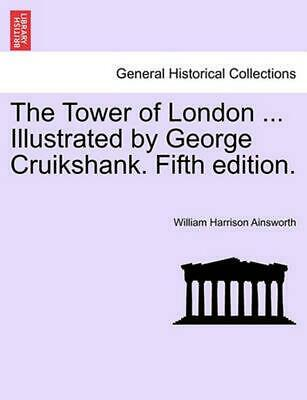 NEW The Tower of London ... Illustrated by George Cruikshank. Fifth Edition. by
