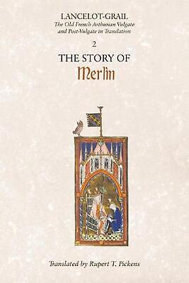 The Story of Merlin: The Old French Arthurian Vulgate and Post-Vulgate in Transl