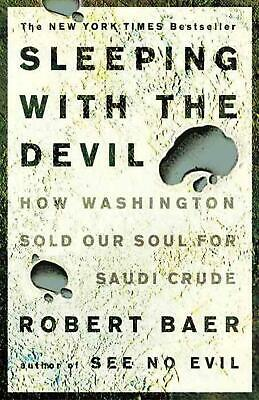 Sleeping with the Devil: How Washington Sold Our Soul for Saudi Crude by Robert