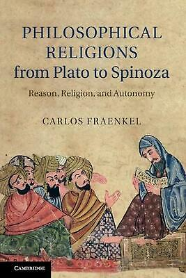 Philosophical Religions from Plato to Spinoza: Reason, Religion, and Autonomy by