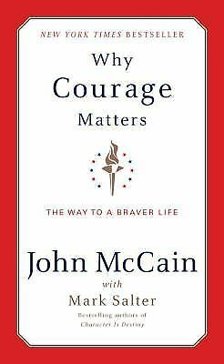 Why Courage Matters : The Way to a Braver Life by John Doerper, John McCain,...