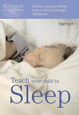 Teach Your Child to Sleep: Solving Sleep Problems from Newborn Through Childhoo