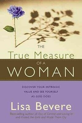 NEW The True Measure of a Woman: Discover Your Intrinsic Value as You Learn to S