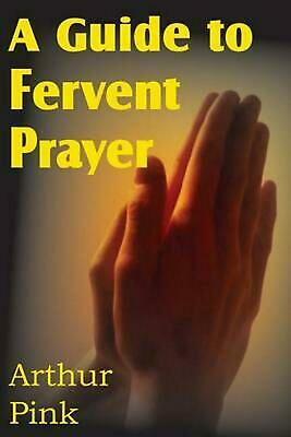 A Guide to Fervent Prayer by Arthur W. Pink (English) Paperback Book