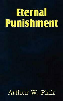 Eternal Punishment by Arthur W. Pink (English) Paperback Book Free Shipping!