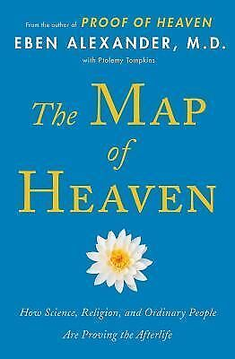 The Map of Heaven: How Science, Religion, and Ordinary People Are Proving the Af