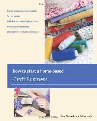 How to Start a Home-Based Craft Business - Paperback NEW Oberrecht, Kenn 2011-12