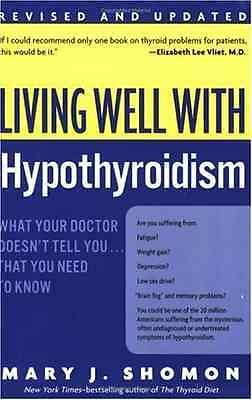 Living Well with Hypothyroidism REV Ed: What Your Docto - Paperback NEW Shomon,