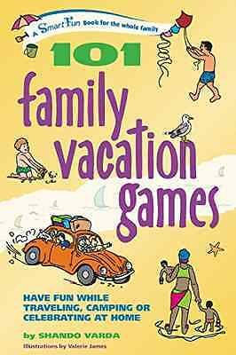 101 Family Vacation Games: Have Fun While Traveling, Ca - Paperback NEW Varda, S