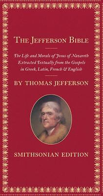 The Jefferson Bible, Smithsonian Edition: The Life and Morals of Jesus of Nazar