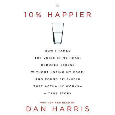 10% Happier: How I Tamed the Voice in My Head, Reduced Stress Without Losing My