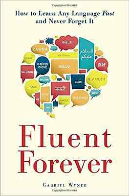 Fluent Forever: How to Learn Any Language Fast and Neve - Paperback NEW Wyner, G