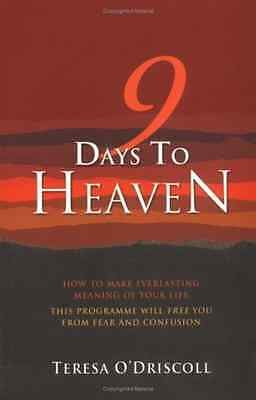 9 Days to Heaven: How to Make Everlasting Meaning of Yo - Paperback NEW O'Drisco