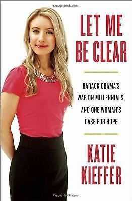 Let Me Be Clear: Barack Obama's War on Millennials, and One Woman's Case for Ho