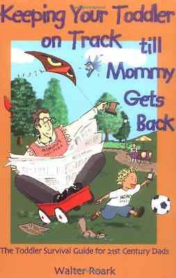 Keeping Your Toddler on Track Till Mommy Gets Back: The - Paperback NEW Walter R