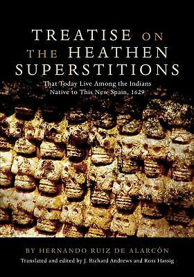 Treatise on the Heathen Superstitions: Taht Today Live Among the Indians Native