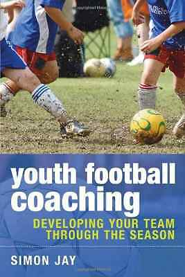 Youth Football Coaching: Developing Your Team Through t - Paperback NEW Jay, Sim