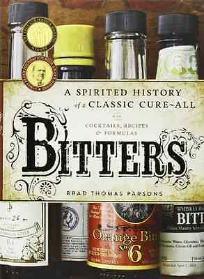 Bitters: A Spirited History of a Classic Cure-All, with - Hardcover NEW Brad Tho