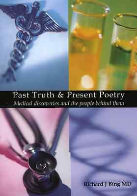 Past Truth and Present Poetry : Medical Discoveries and - Paperback NEW Richard
