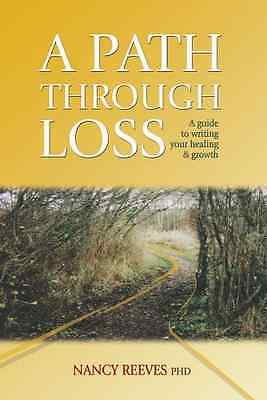 A Path Through Loss: A Guide to Writing Your Healing an - Paperback NEW Nancy Ch