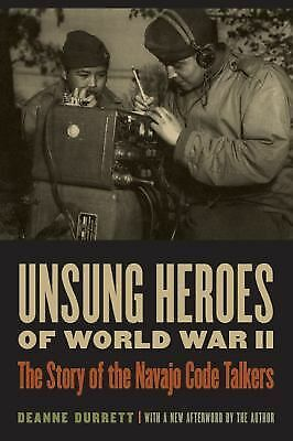 Unsung Heroes of World War II : The Story of the Navajo Code Talkers by...