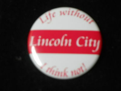 Life without Lincoln City- 50mm  metal pin button badge - free uk pp