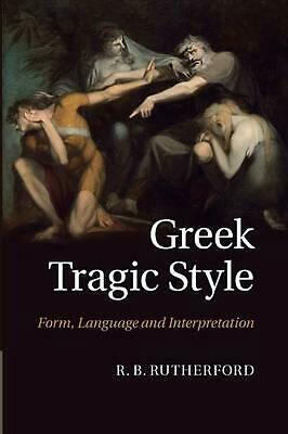Greek Tragic Style: Form, Language and Interpretation by R.B. Rutherford (Englis