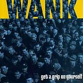 CD • Wank • Get a Grip on Yourself •