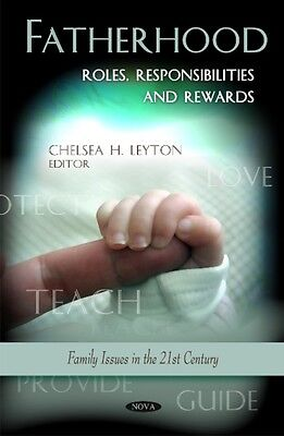 Fatherhood: Roles, Responsibilities & Rewards (Family Issues in the 21st Centur.