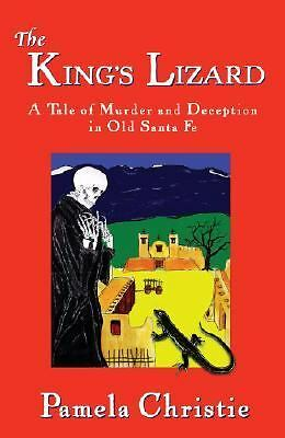The King's Lizard : A Tale of Murder and Deception in Old Santa Fe 1782 by...