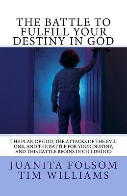 The Battle to Fulfill Your Destiny in God: The Plan of God, the Attacks of the E