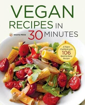 Vegan Recipes in 30 Minutes: A Vegan Cookbook with 106 Quick & Easy Recipes by S