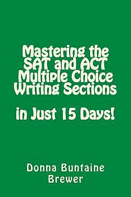 Mastering the SAT and ACT Multiple Choice Writing Sections in Just 15 Days! by D