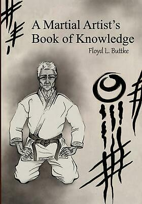 A Martial Artist's Book of Knowledge by Floyd Laverne Buttke Jr (English) Paperb
