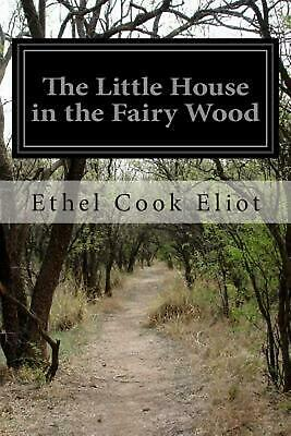 The Little House in the Fairy Wood by Ethel Cook Eliot (English) Paperback Book