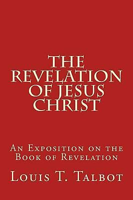 The Revelation of Jesus Christ: An Exposition on the Book of Revelation by Louis