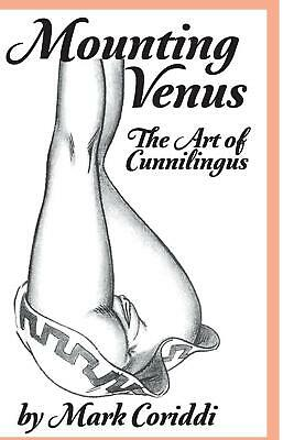 Mounting Venus: The Art of Cunnilingus by Mark Coriddi Paperback Book (English)